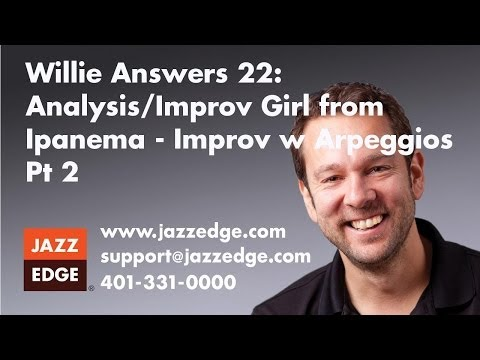 Willie Answers 22: Analysis/Improv Girl from Ipanema - Improv w Arpeggios Pt 2
