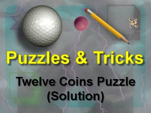 Puzzles & Tricks: Twelve Coins Puzzle (Solution)