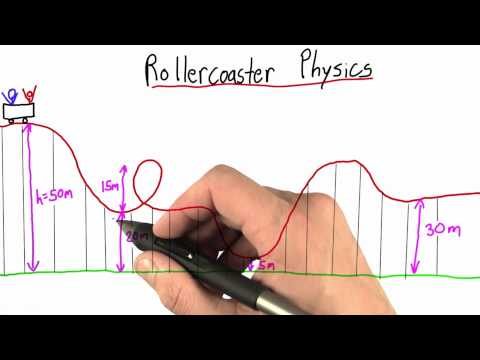 Rollercoaster Physics - Intro to Physics - Work and Energy - Udacity