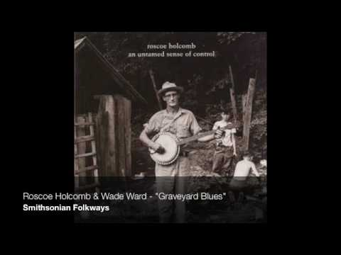 "Roscoe Holcomb - ""Graveyard Blues"""