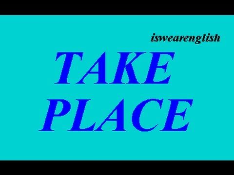 Take Place - Phrasal Verb - ESL British English Pronunciation