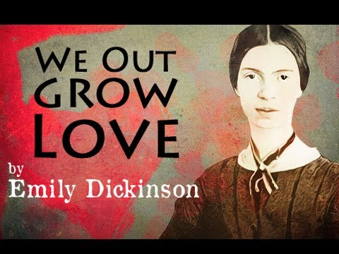 We Outgrow Love by Emily Dickinson - Poetry Reading