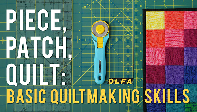 Piece, Patch, Quilt: Basic Quiltmaking Skills