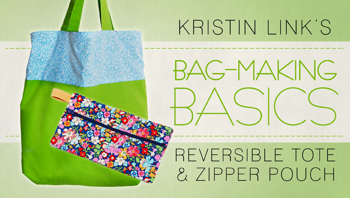 Bag-Making Basics: Reversible Tote & Zipper Pouch