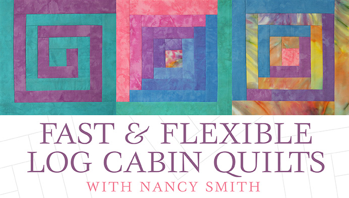 Fast & Flexible Log Cabin Quilts