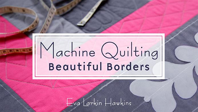 Machine Quilting Beautiful Borders