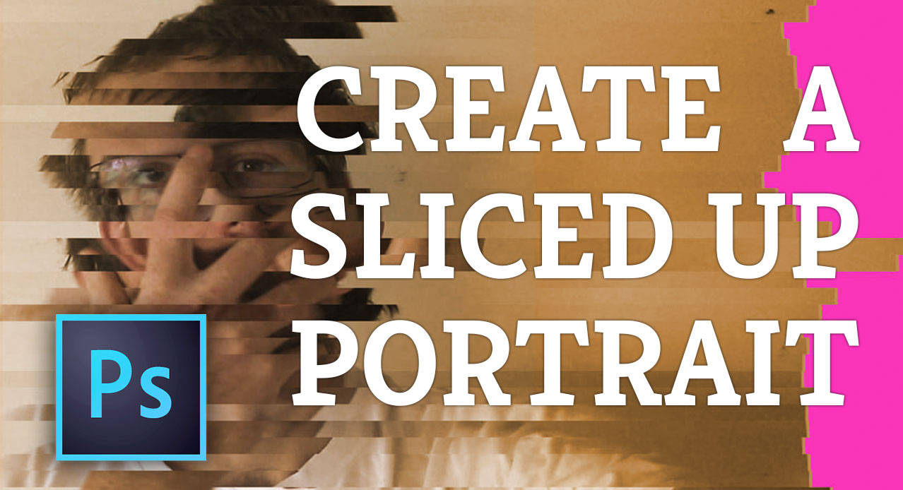 Sliced Up Portraits in Photoshop
