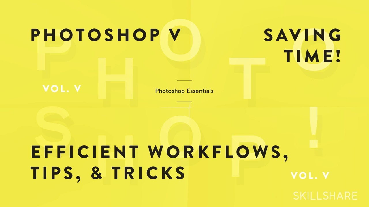 Fundamentals of Photoshop: Creating Efficient Workflows, Tips, and Tricks (Photoshop V)