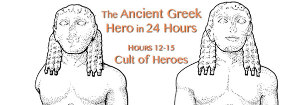 The Ancient Greek Hero in 24 Hours (Hours 12-15): Cult of Heroes